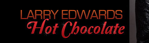 Larry Edwards is Hot Chocolate